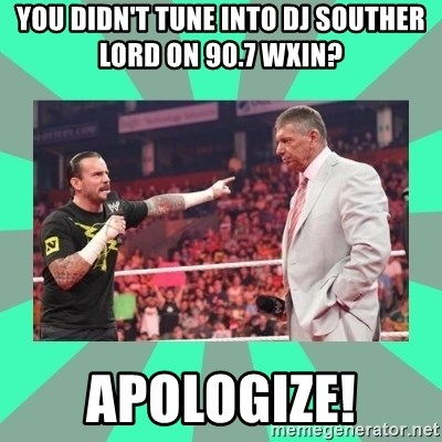 CM Punk Apologize! - You didn't tune into DJ Souther Lord on 90.7 WXin? Apologize!