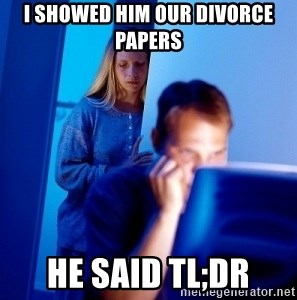 Internet Husband - i showed him our divorce papers he said tl;dr