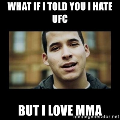 Love jesus, hate religion guy - What if I told you i hate ufc but i love mma