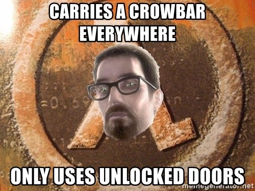 Gordon Freeman - Carries A Crowbar Everywhere Only Uses Unlocked Doors