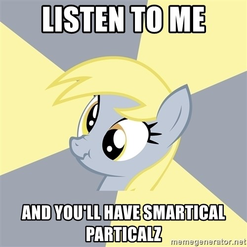 Badvice Derpy - Listen to me and you'll have smartical particalz