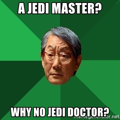 High Expectations Asian Father - a jedi master? why no jedi doctor?
