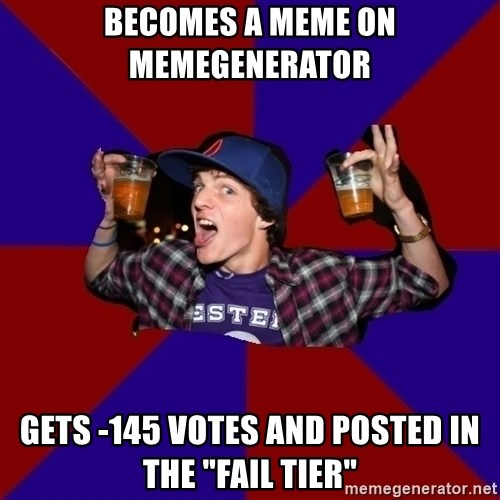 "Douchebag College Freshman - BECOMES A MEME ON MEMEGENERATOR GETS -145 VOTES AND POSTED IN THE ""FAIL TIER"""