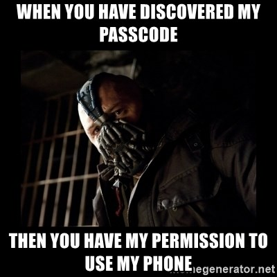 Bane Meme - when you have discovered my passcode then you have my permission to use my phone