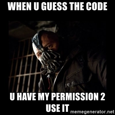 Bane Meme - When u guess the code U have my permission 2 use it