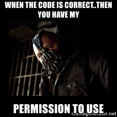 Bane Meme - when the code is correct..then you have my permission to use