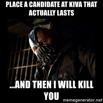 Bane Meme - place a candidate at kiva that actually lasts ...and then I will kill you