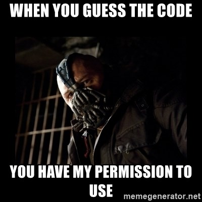 Bane Meme - WHEN YOU GUESS THE CODE YOU HAVE MY PERMISSION TO USE