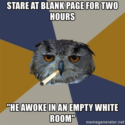 """Art Student Owl - Stare at blank page for two hours """"He awoke in an empty white room"""""""