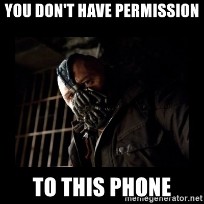 Bane Meme - YOU DON'T HAVE PERMISSION to this phone