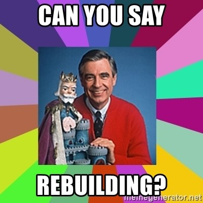 mr rogers  - Can you say Rebuilding?