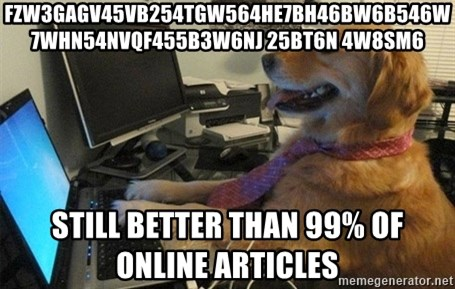 I have no idea what I'm doing - Dog with Tie - fzw3gagv45vb254tgw564he7bh46bw6b546w7whn54nvqf455b3w6nj 25bt6n 4w8sm6 Still better than 99% of online articles