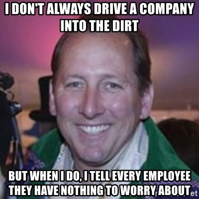 Pirate Textor - i don't always drive a company into the dirt but when i do, i tell every employee they have nothing to worry about