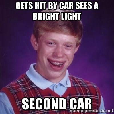 Bad Luck Brian - gets hit by car sees a bright light second car