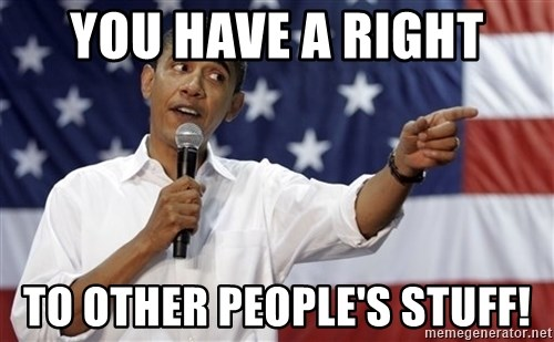 Obama You Mad - you have a right to other people's stuff!