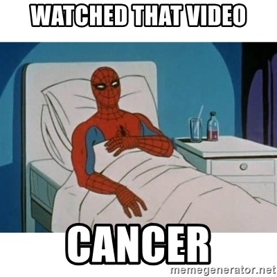 SpiderMan Cancer - Watched that video cancer
