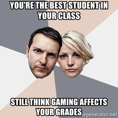Angry Parents - you're the best student in your class still think gaming affects your grades