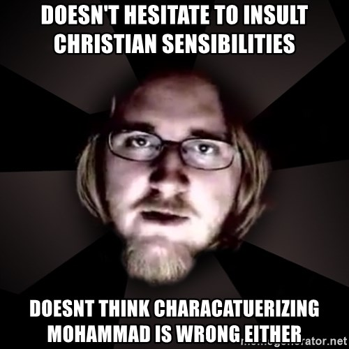typical atheist - doesn't hesitate to insult christian sensibilities doesnt think characatuerizing mohammad is wrong either