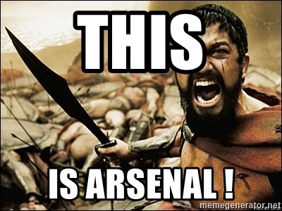This Is Sparta Meme - this is arsenal !