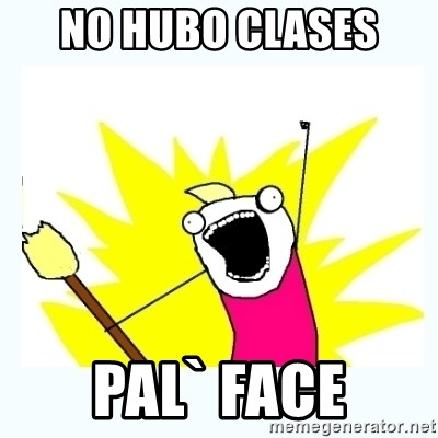 All the things - no hubo clases  pal` face