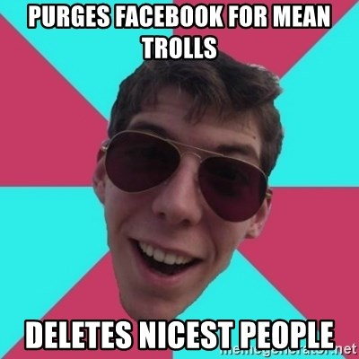 Hypocrite Gordon - purges facebook for mean trolls deletes nicest people