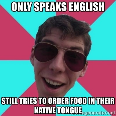 Hypocrite Gordon - only speaks english still tries to order food in their native tongue