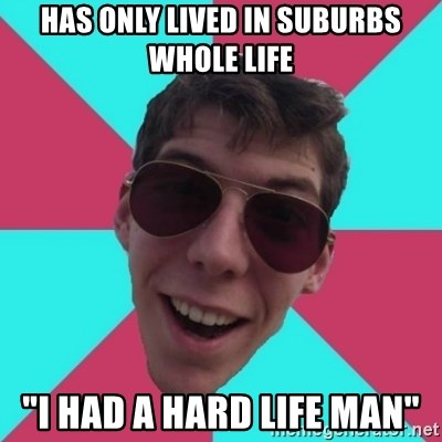 "Hypocrite Gordon - has only lived in suburbs whole life ""i had a hard life man"""