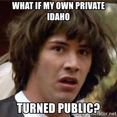 Conspiracy Keanu - What if my own private idaho turned public?