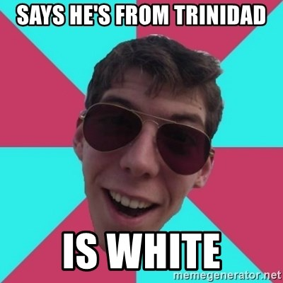 Hypocrite Gordon - SAYS HE'S FROM trinidad is white