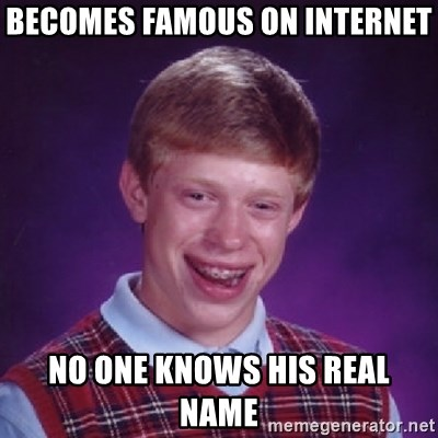 Bad Luck Brian - Becomes famous on internet no one knows his real name