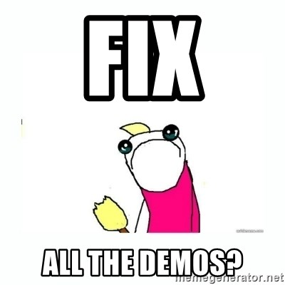 sad do all the things - Fix All the demos?