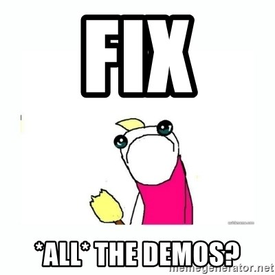 sad do all the things - fix *all* the demos?