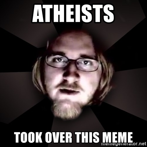 typical atheist - atheists took over this meme