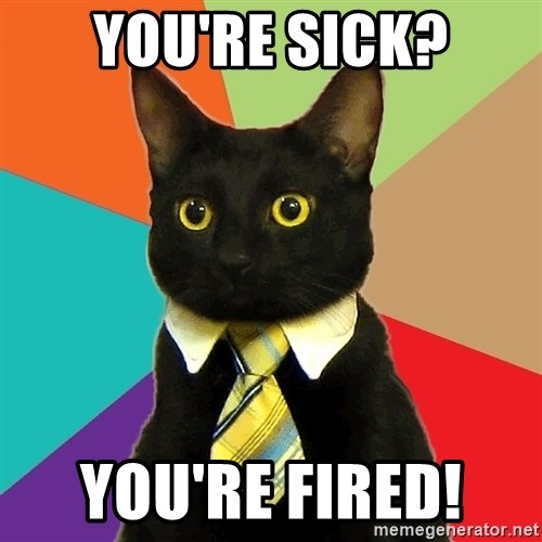 Business Cat - You're sick? You're fired!