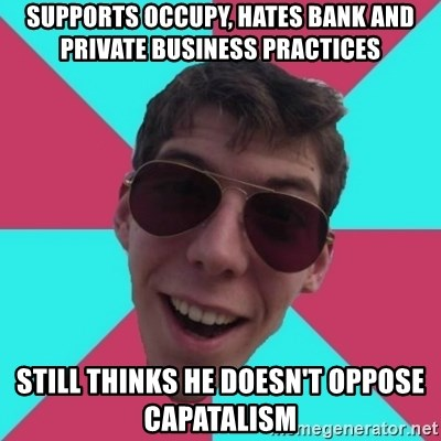 Hypocrite Gordon - supports occupy, hates bank and private BUSINESS practices still thinks he doesn't oppose capatalism