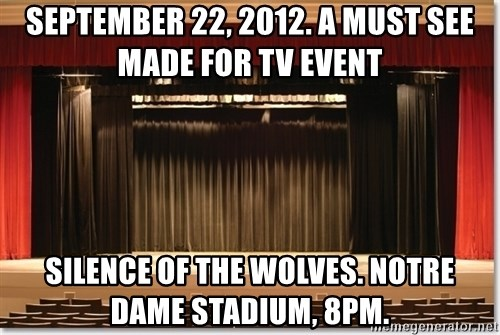 Theatre Madness - september 22, 2012. a must see made for tv event silence of the wolves. notre dame stadium, 8pm.