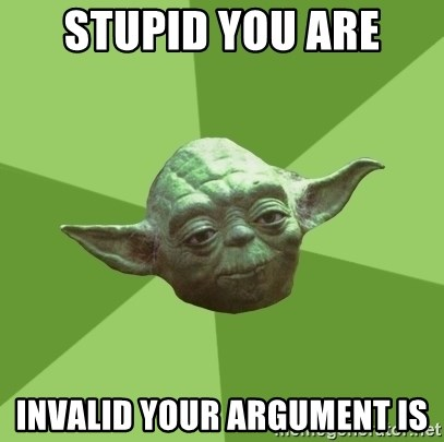 Advice Yoda Gives - stupid you are invalid your argument is