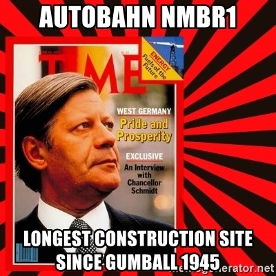 Helmut looking at top right image corner. - AUTOBAHN Nmbr1 LONGEST CONSTRUCTION SITE           SINCE GUMBALL 1945