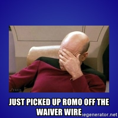 Picard facepalm  - JUST PICKED UP ROMO OFF THE WAIVER WIRE