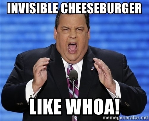 Hungry Chris Christie - invisible cheeseburger  like whoa!