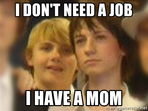 Thoughtful Child - i don't need a job i have a mom
