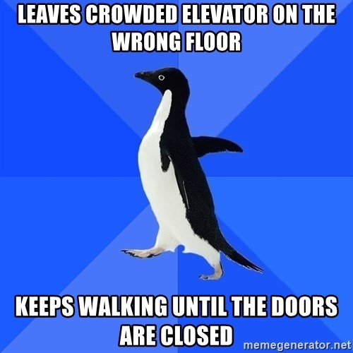 Socially Awkward Penguin - LEAVES CROWDED ELEVATOR ON THE WRONG FLOOR KEEPS WALKING UNTIL THE DOORS ARE CLOSED