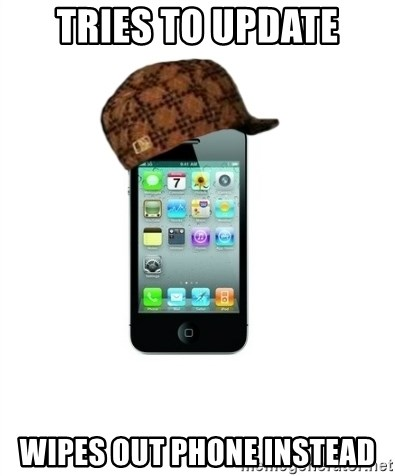 Scumbag iPhone 4 - tries to update wipes out phone instead