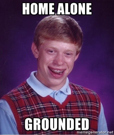 Bad Luck Brian - home alone grounded