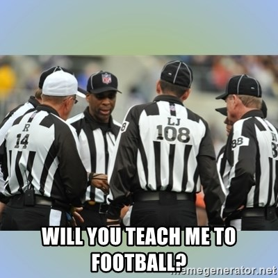 NFL Ref Meeting - Will you teach me to football?