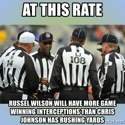 NFL Ref Meeting - at this rate russel wilson will have more game winning interceptions than chris johnson has rushing yards
