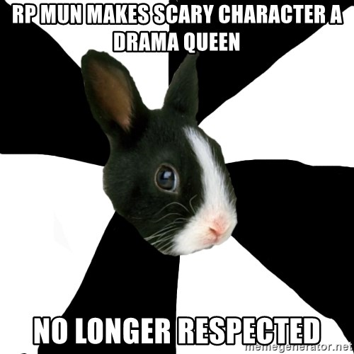 Roleplaying Rabbit - RP MUN MAKES SCARY CHARACTER A DRAMA QUEEN No longer respected