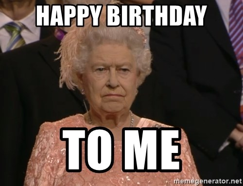 Angry Elizabeth Queen - happy birthday to me