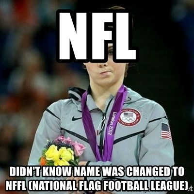McKayla Maroney Not Impressed - NFL DIDN'T KNOW NAME WAS CHANGED TO NFFL (NATIONAL FLAG FOOTBALL LEAGUE)