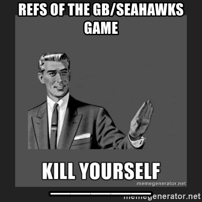 kill yourself guy - Refs of the gb/seahawks game _____